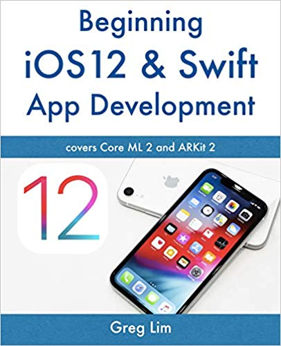 Beginning iOS 12 & Swift App Development- Develop iOS Apps with Xcode 10, Swift 4, Core ML 2, ARKit 2 and more -9