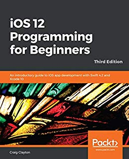 iOS 12 Programming for Beginners- An introductory guide to iOS app development with Swift 4.2 and Xcode 10- 3rd Edition- 12